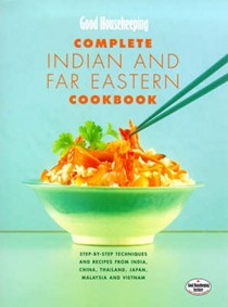 Good Housekeeping Complete Indian and Far Eastern Cookbook: Step-by-step Techniques and Recipes from India, China, Thailand, Malaysia, Japan and Vietnam