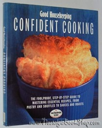 Good Housekeeping Confident Cooking: The Foolproof Step-by-step Guide to Mastering Essential Recipes