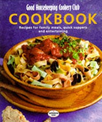 Good Housekeeping Cookery Club Cookbook: Recipes for Family Meals, Quick Suppers and Entertaining