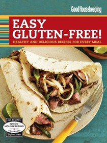 Good Housekeeping Easy Gluten-Free!: Healthy & Delicious Recipes for Every Meal