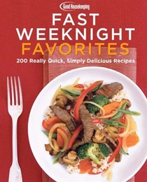 Good Housekeeping Fast Weeknight Favorites: 200 Really Quick, Simply Delicious Recipes
