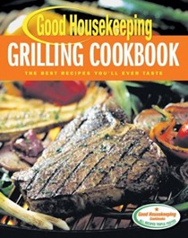 Good Housekeeping Grilling Cookbook: The Best Recipes You'll Ever Taste