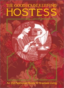Good Housekeeping Hostess: An Old-Fashioned Guide To Gracious Living