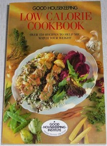 Good Housekeeping Low Calorie Cookbook: Over 150 Recipes to Help You Watch Your Weight