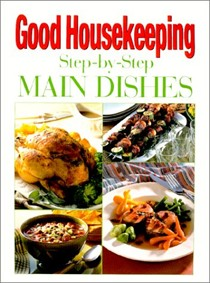 Good Housekeeping Step-By-Step Great Main Dishes