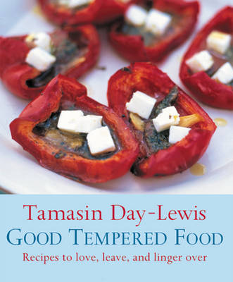 Good Tempered Food: Recipes to Love, Leave and Linger Over