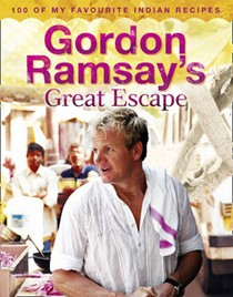 Gordon Ramsay's Great Escape: 100 of My Favourite Indian Recipes