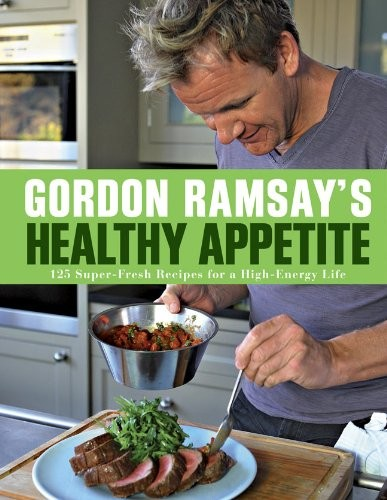 Gordon Ramsay's Healthy Appetite: 125 Super-Fresh Recipes for a High-Energy Life