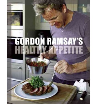 Gordon Ramsay's Healthy Appetite: Recipes from the F Word