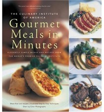Gourmet Meals in Minutes: Elegantly Simple Menus and Recipes from the Culinary Institute of America: