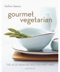 Gourmet Vegetarian (Kitchen Classics series): The Vegetarian Recipes You Must Have