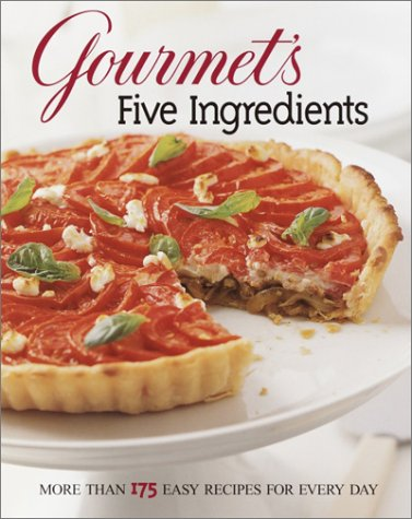 Gourmet's Five Ingredients: More Than 175 Easy Recipes for Every Day