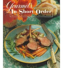 Gourmet's In Short Order: Recipes in 45 Minutes or Less and Easy Menus
