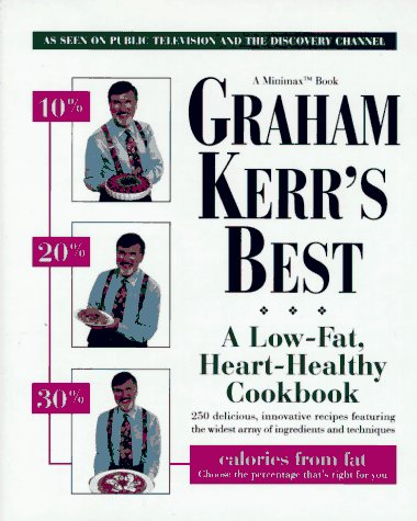 Graham Kerr's Best: A Low Fat, Heart-Healthy Cookbook