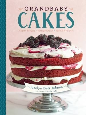 Cookbook gift guide for bakers eat your books grandbaby cakes modern recipes vintage charm soulful memories by jocelyn delk adams is a collection of time honored recipes served up in exciting new fandeluxe Gallery