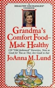 "Grandma's Comfort Food--Made Healthy (A Healthy Exchanges Cookbook): 120 ""Old-Fashioned"" Favorites, Now As Good for You As They Are Good to Eat"