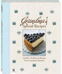 Grandma's Special Recipes: Timeless, Traditional Recipes from Grandma's Kitchen