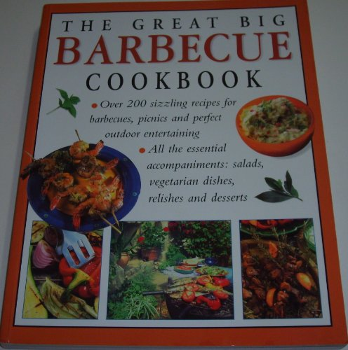 Great Big Barbecue Cookbook: 200 Recipes for Outdoor Eating