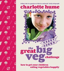 Great Big Veg Challenge: How to Get Your Children Eating Vegetables Happily