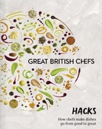 Great British Chefs: Hacks: How Chefs Make Dishes Go from Good to Great