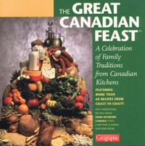 Great Canadian Feast: A Celebration of Family Traditions from Canadian Kitchens