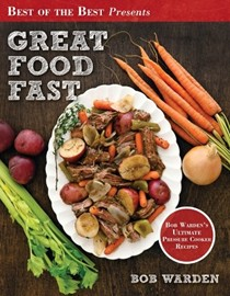 Great Food Fast (Best of the Best Presents series): Bob Warden's Ultimate Pressure Cooker Recipes
