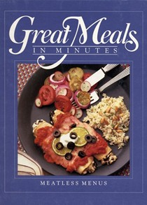 Great Meals in Minutes: Meatless Menus