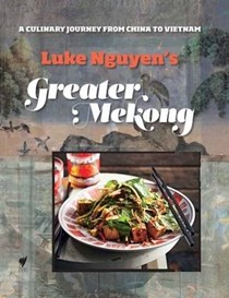 Greater Mekong: A Culinary Journey from China to Vietnam