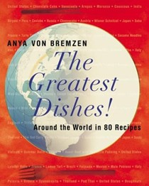 Greatest Dishes!: Around The World In 80 Recipes
