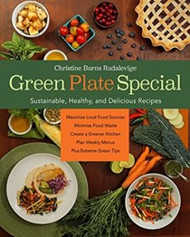 Green Plate Special: Sustainable, Healthy, and Delicious Recipes