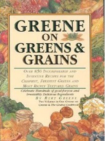 Greene on Greens and Grains: Over 850 Incomparable and Inventive Recipes for the Crispiest, Freshest Greens and the Most Richly Textured Grains