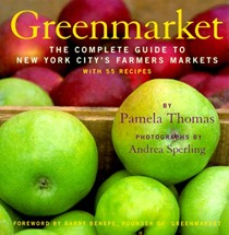 Greenmarket: The Complete Guide to New York City's Farmer's Markets, with 55 Recipes