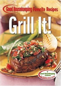 Grill It!: Good Housekeeping Favorite Recipes