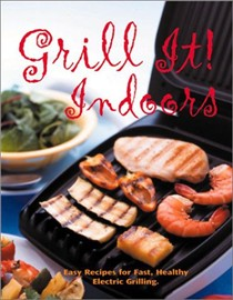 Grill It! Indoors: Easy Recipes for Fast, Healthy Electric Grilling