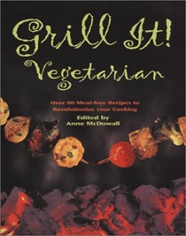 Grill It! Vegetarian: More Than 90 Easy Recipes to Sear, Sizzle, and Smoke