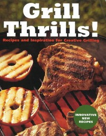 Grill Thrills!: Recipes and Inspiration for Creative Grilling