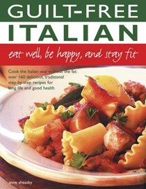 Guilt-Free Italian: Eat Well, be Happy, and Stay Fit