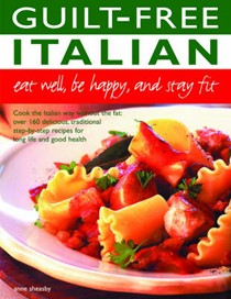 Guilt Free Italian: Eat Well, Be Happy, And Stay Fit