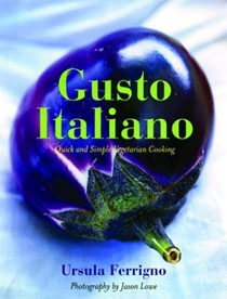 Gusto Italiano: Quick and Simple Rustic Vegetarian Cooking