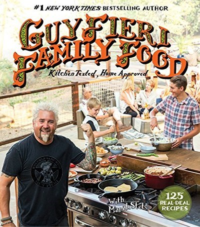 Guy Fieri Family Food: 125 Real-Deal Recipes: Kitchen Tested, Home Approved