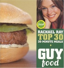 Guy Food: Rachael Ray Top 30 30-Minute Meals