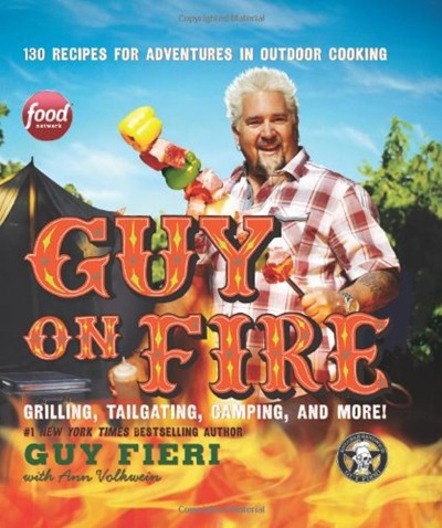 Guy on Fire: Grilling, Tailgating, Camping and More! 130 Recipes for Adventures in Outdoor Cooking