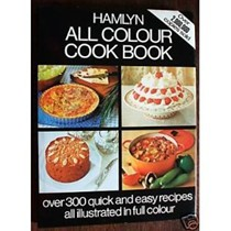 Hamlyn All Colour Cook Book: Over 300 Quick and Easy Recipes All Illustrated in Full Colour