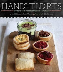 Handheld Pies: Dozens of Pint-Size Sweets & Savories