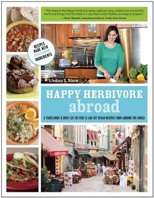 Happy Herbivore Abroad: A Travelogue and 135 Fat-Free and Low-Fat Vegan Recipes from Around the World