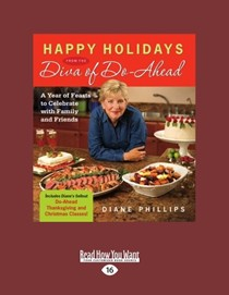 Happy Holidays from the Diva of Do-Ahead (Large Print edition): A Year of Feasts to Celebrate with Family and Friends