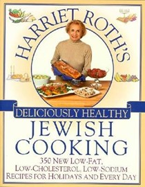 Harriet Roth's Deliciously Healthy Jewish Cooking: 350 New Low-Fat, Low-Cholesterol, Low-Sodium Recipes for Holidays and Every