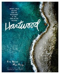 Hartwood: Bright, Wild Recipes from the Restaurant at the Edge of the Yucatan