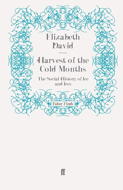 Harvest of the Cold Months: The Social History of Ice and Ices