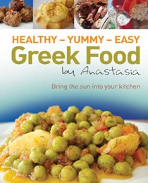 Healthy - Yummy - Easy Greek Food by Anastasia: Bring the Sun into Your Kitchen